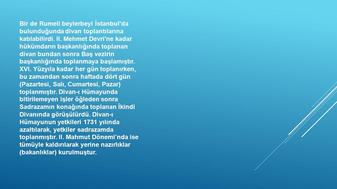 Bir de Rumeli beylerbeyi İstanbul'da bulunduğunda divan toplantılarına katılabilirdi. II. Mehmet Devri'ne kadar hükümdarın başkanlığında toplanan diva