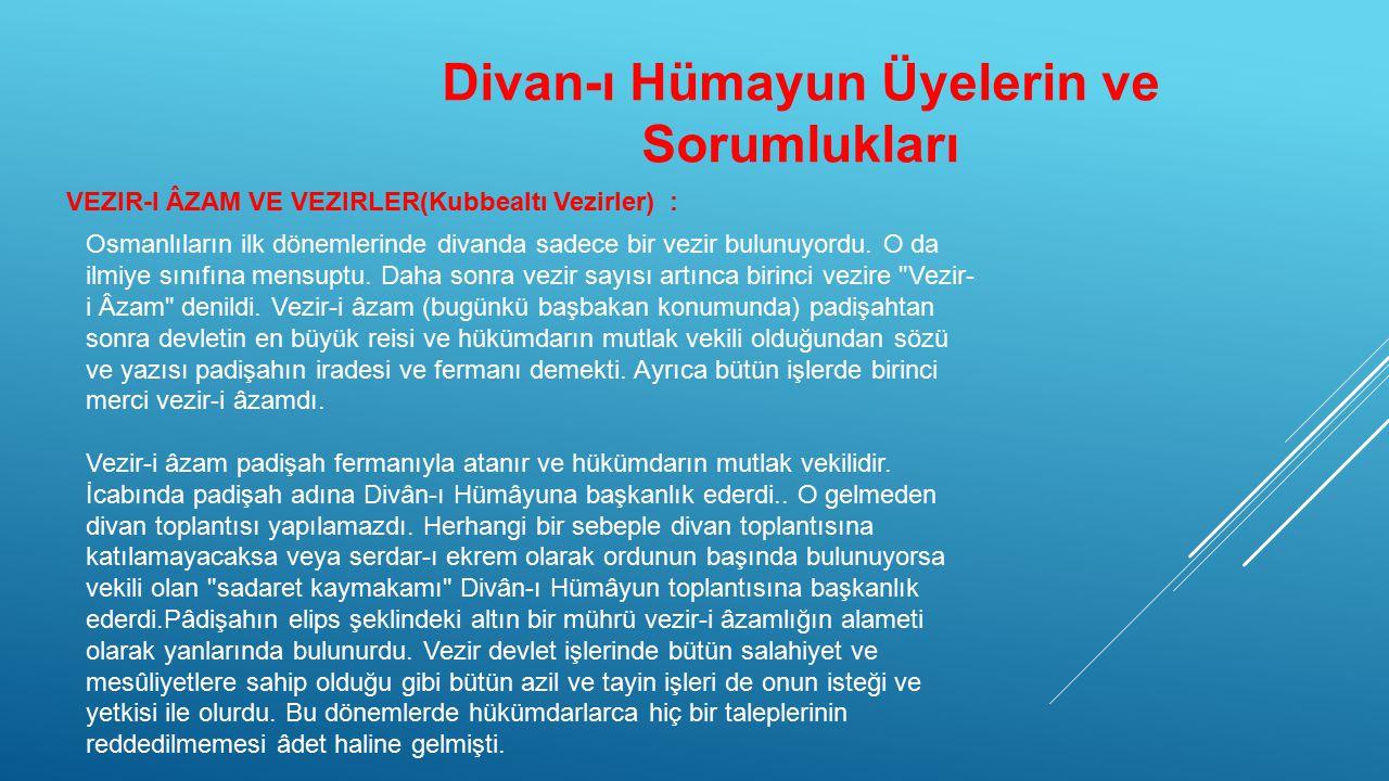 Divan-ı Hümayun Üyelerin ve Sorumlukları VEZIR-I ÂZAM VE VEZIRLER(Kubbealtı Vezirler) : Osmanlıların ilk dönemlerinde divanda sadece bir vezir bulunuyordu.