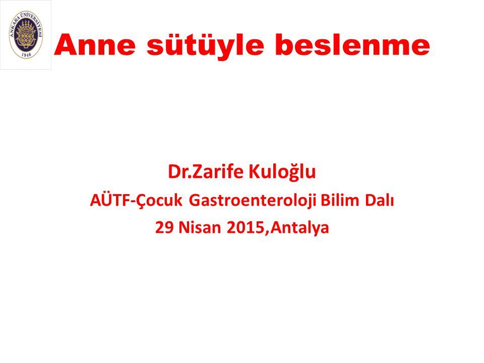 Anne sütüyle beslenme Dr.Zarife Kuloğlu AÜTF-Çocuk Gastroenteroloji Bilim Dalı 29 Nisan 2015,Antalya