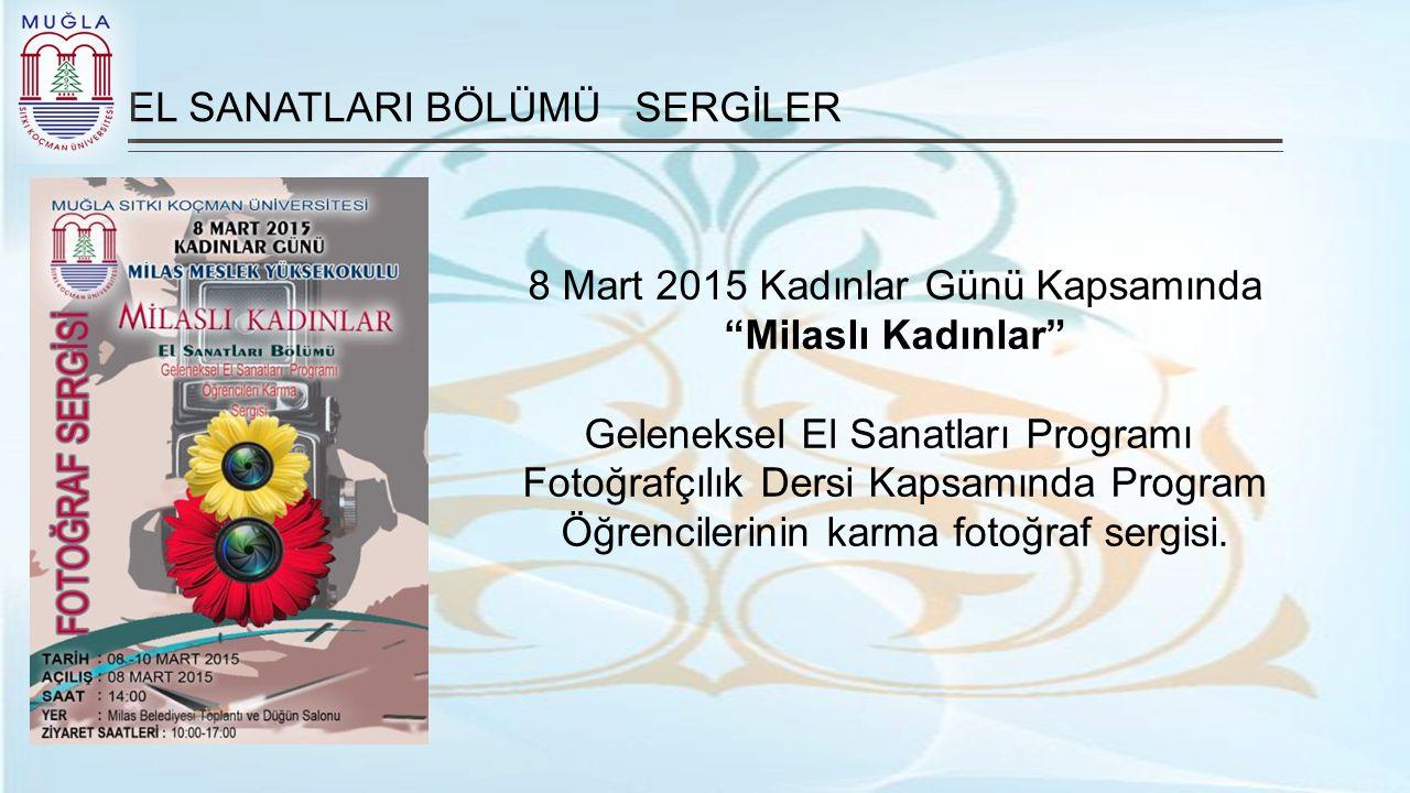 """EL SANATLARI BÖLÜMÜ SERGİLER 8 Mart 2015 Kadınlar Günü Kapsamında """"Milaslı Kadınlar"""" Geleneksel El Sanatları Programı Fotoğrafçılık Dersi Kapsamında P"""