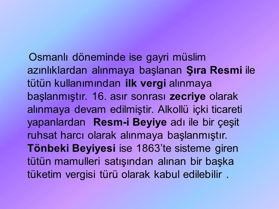 Osmanlı döneminde ise gayri müslim azınlıklardan alınmaya başlanan Şıra Resmi ile tütün kullanımından ilk vergi alınmaya başlanmıştır. 16. asır sonras
