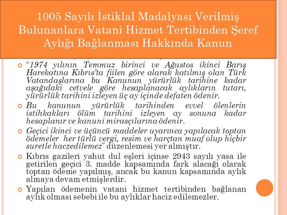 """Yine 2943 sayılı yasa ile eklenen Geçici 3. Maddesi ile; """" 1974 yılının Temmuz birinci ve Ağustos ikinci Barış Harekatına Kıbrıs'ta fiilen göre alarak"""