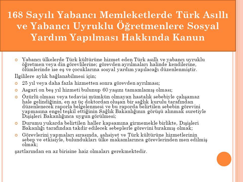 Yabancı ülkelerde Türk kültürüne hizmet eden Türk asıllı ve yabancı uyruklu öğretmen veya din görevlilerine; görevden ayrılmaları halinde kendilerine,