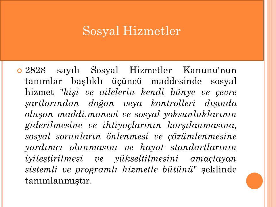 2828 sayılı Sosyal Hizmetler Kanunu'nun tanımlar başlıklı üçüncü maddesinde sosyal hizmet