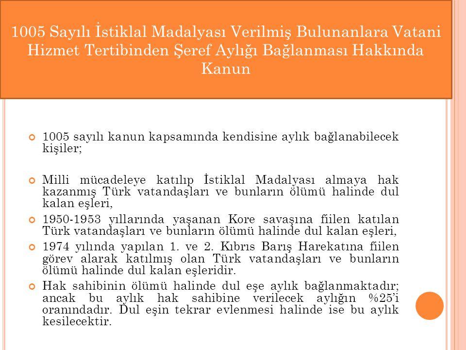 1005 sayılı kanun kapsamında kendisine aylık bağlanabilecek kişiler; Milli mücadeleye katılıp İstiklal Madalyası almaya hak kazanmış Türk vatandaşları