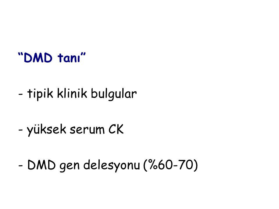 """""""DMD tanı"""" - tipik klinik bulgular - yüksek serum CK - DMD gen delesyonu (%60-70)"""