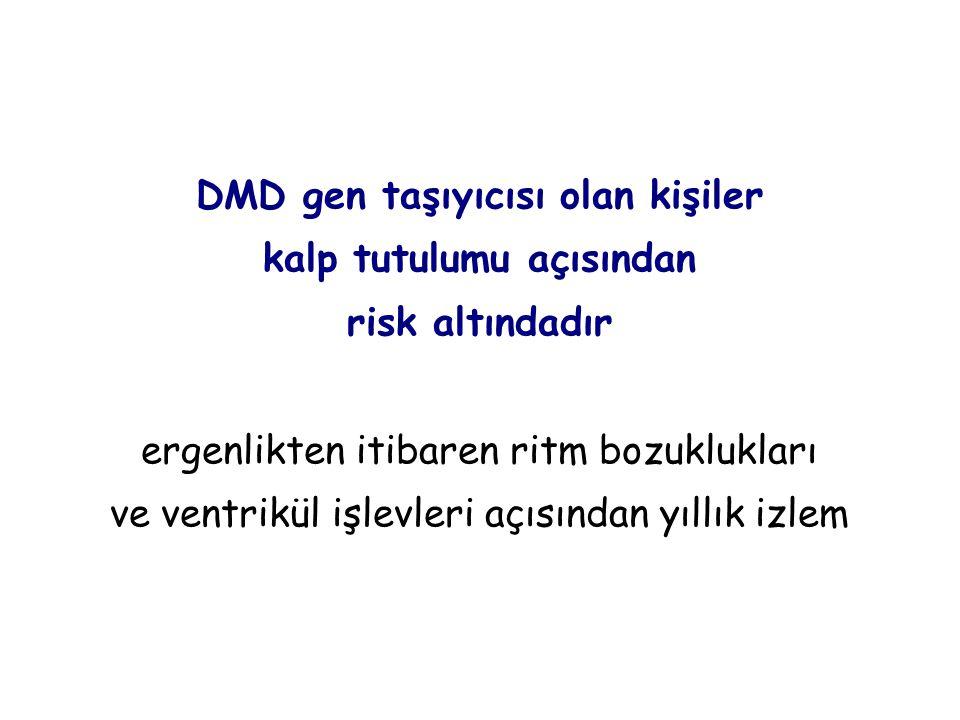 DMD gen taşıyıcısı olan kişiler kalp tutulumu açısından risk altındadır ergenlikten itibaren ritm bozuklukları ve ventrikül işlevleri açısından yıllık