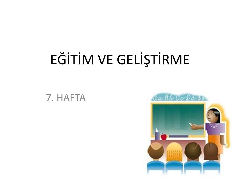 EĞİTİM VE GELİŞTİRME 7. HAFTA