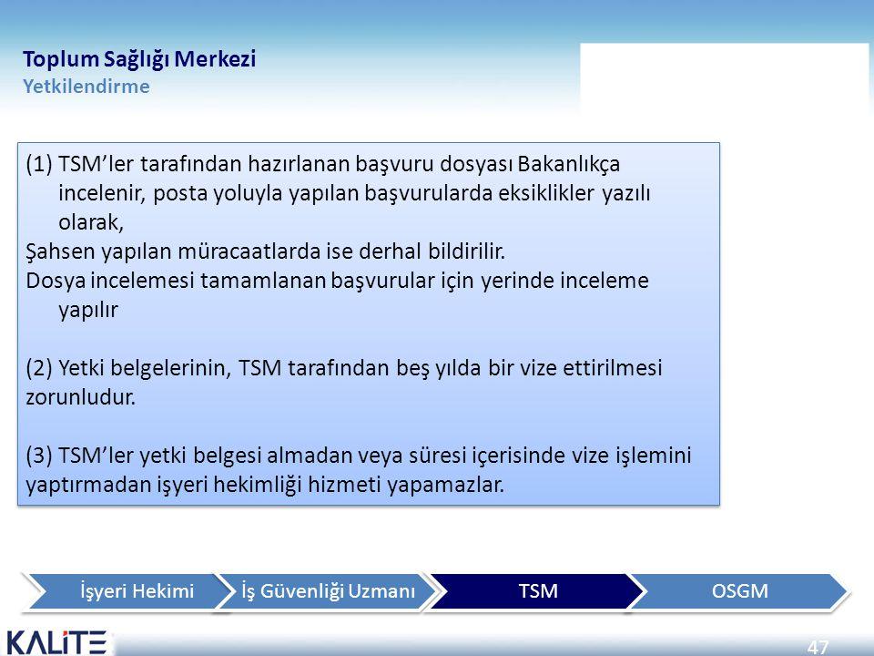 47 (1)TSM'ler tarafından hazırlanan başvuru dosyası Bakanlıkça incelenir, posta yoluyla yapılan başvurularda eksiklikler yazılı olarak, Şahsen yapılan