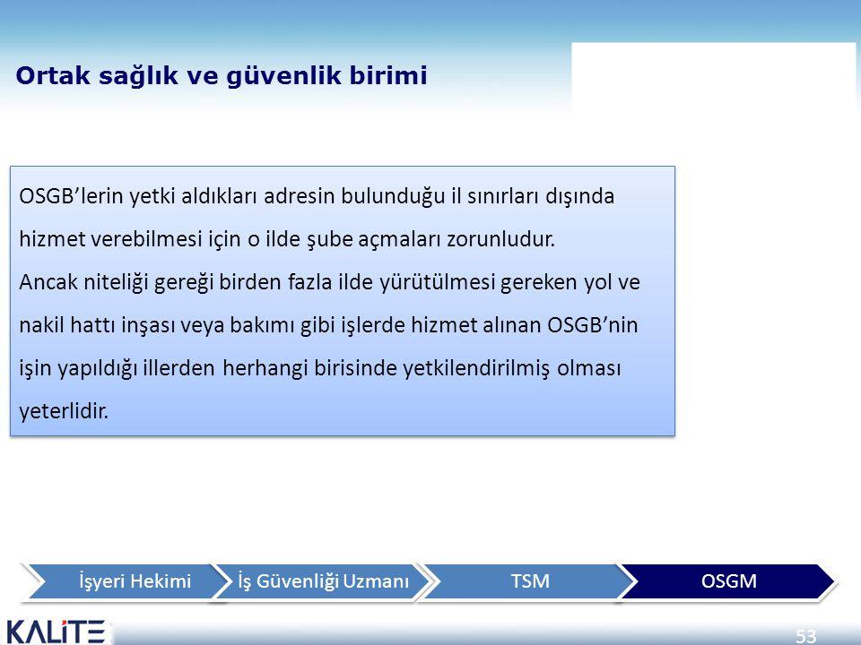 53 OSGB'lerin yetki aldıkları adresin bulunduğu il sınırları dışında hizmet verebilmesi için o ilde şube açmaları zorunludur. Ancak niteliği gereği bi