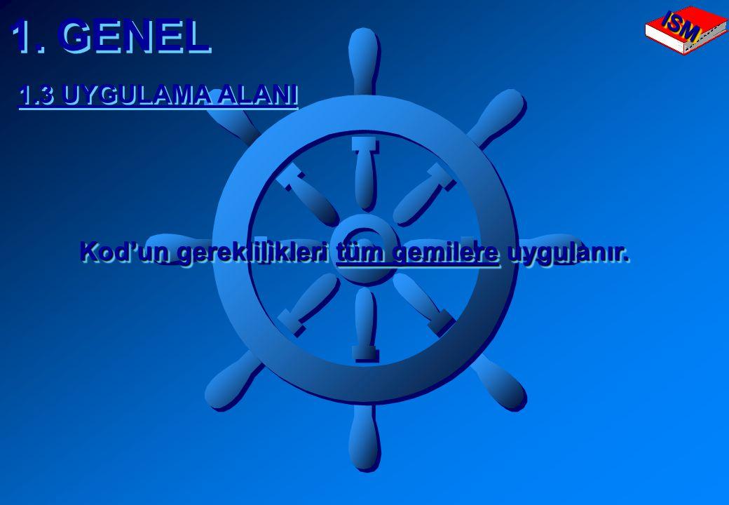 1. GENEL 1.3 UYGULAMA ALANI Kod'un gereklilikleri tüm gemilere uygulanır. ISMISM