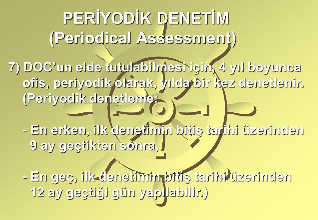 PERİYODİK DENETİM PERİYODİK DENETİM (Periodical Assessment) (Periodical Assessment) 7) DOC'un elde tutulabilmesi için, 4 yıl boyunca ofis, periyodik o