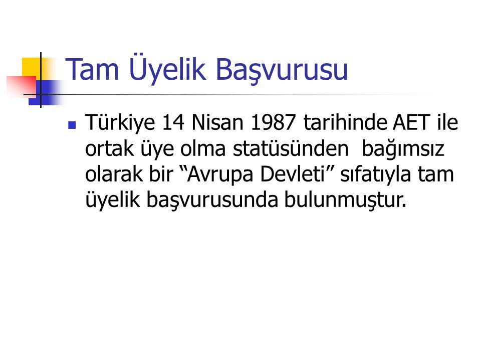 """Tam Üyelik Başvurusu Türkiye 14 Nisan 1987 tarihinde AET ile ortak üye olma statüsünden bağımsız olarak bir """"Avrupa Devleti"""" sıfatıyla tam üyelik başv"""