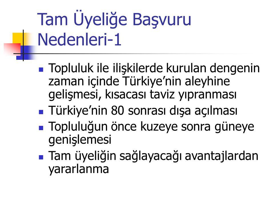 Tam Üyeliğe Başvuru Nedenleri-1 Topluluk ile ilişkilerde kurulan dengenin zaman içinde Türkiye'nin aleyhine gelişmesi, kısacası taviz yıpranması Türki