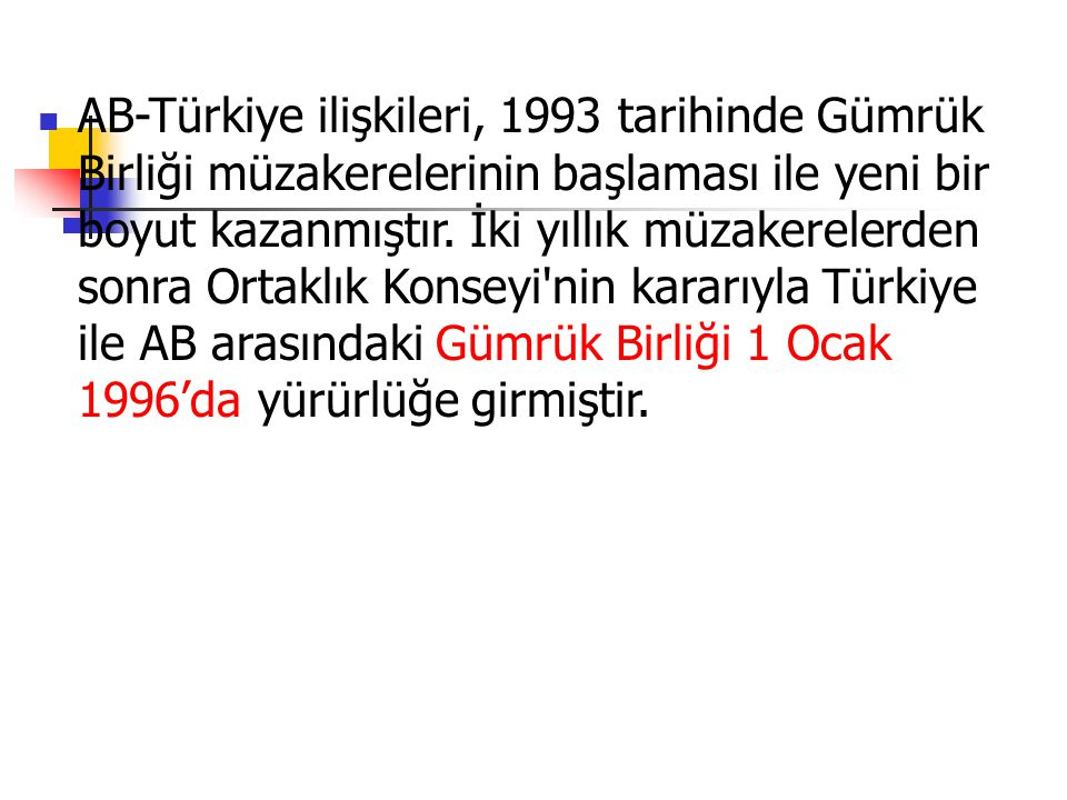 AB-Türkiye ilişkileri, 1993 tarihinde Gümrük Birliği müzakerelerinin başlaması ile yeni bir boyut kazanmıştır. İki yıllık müzakerelerden sonra Ortaklı