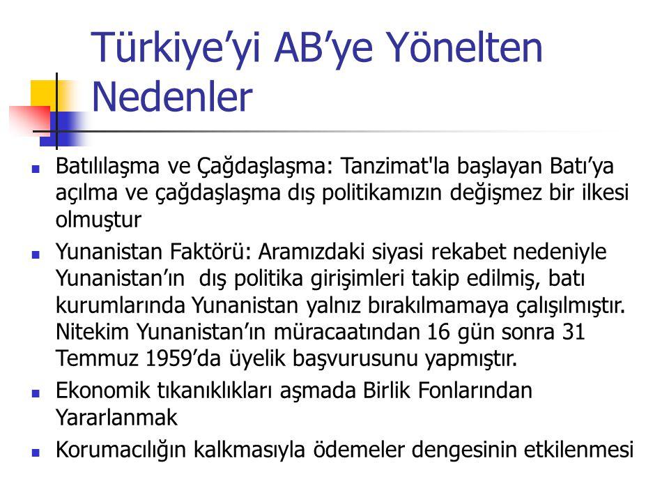 Türkiye'yi AB'ye Yönelten Nedenler Batılılaşma ve Çağdaşlaşma: Tanzimat'la başlayan Batı'ya açılma ve çağdaşlaşma dış politikamızın değişmez bir ilkes