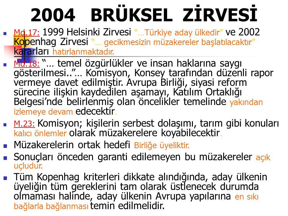 """2004 BRÜKSEL ZİRVESİ Md.17: 1999 Helsinki Zirvesi """"…Türkiye aday ülkedir"""" ve 2002 Kopenhag Zirvesi """"… gecikmesizin müzakereler başlatılacaktır"""" kararl"""