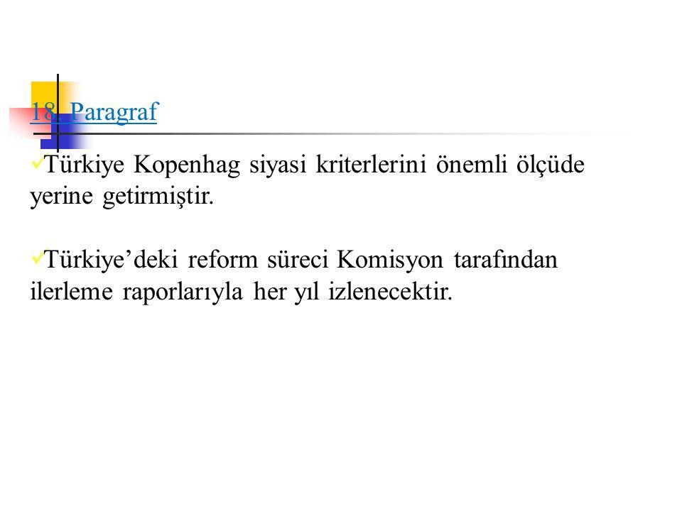 18. Paragraf Türkiye Kopenhag siyasi kriterlerini önemli ölçüde yerine getirmiştir. Türkiye'deki reform süreci Komisyon tarafından ilerleme raporlarıy