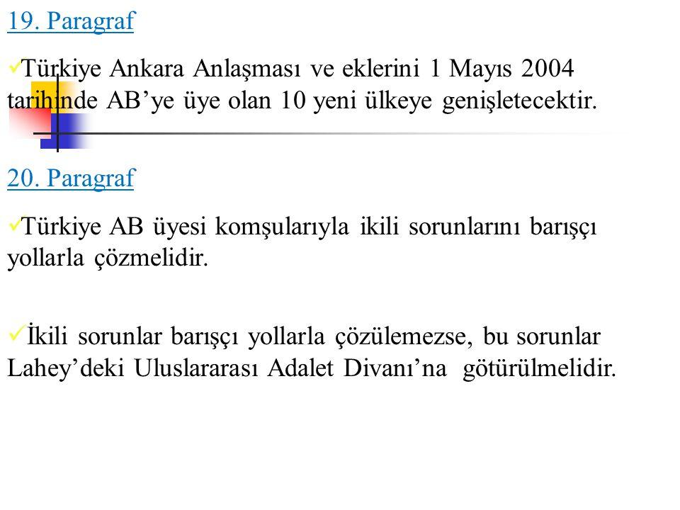 19. Paragraf Türkiye Ankara Anlaşması ve eklerini 1 Mayıs 2004 tarihinde AB'ye üye olan 10 yeni ülkeye genişletecektir. 20. Paragraf Türkiye AB üyesi