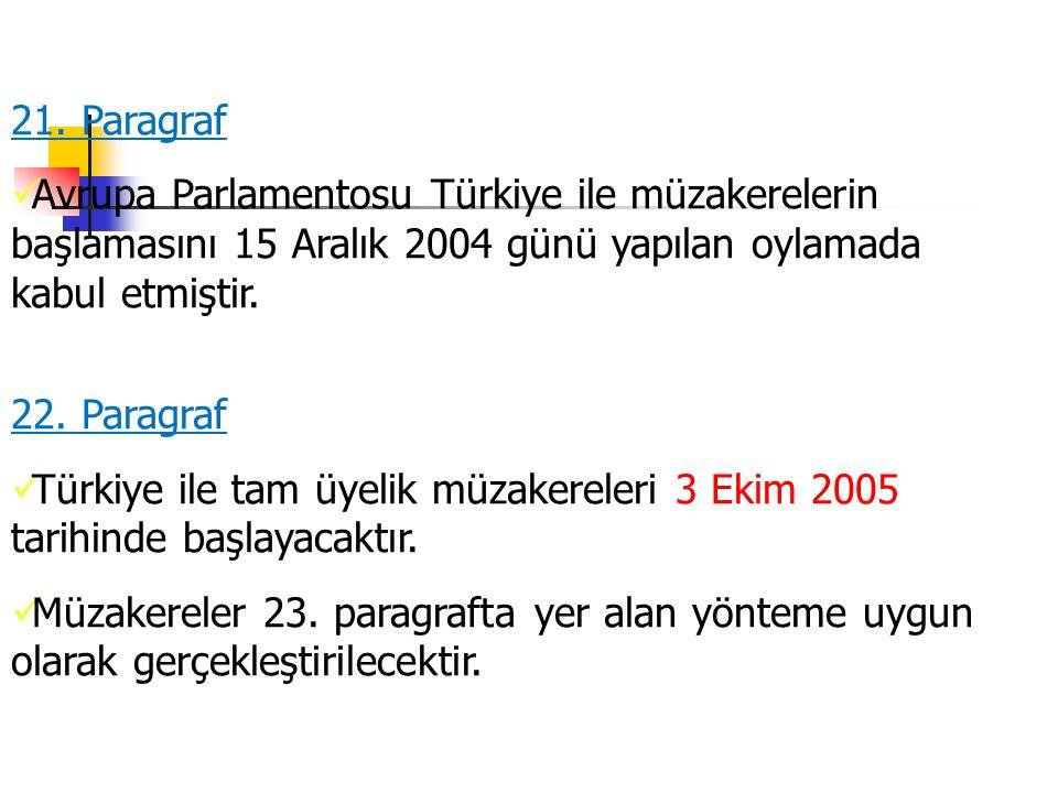 21. Paragraf Avrupa Parlamentosu Türkiye ile müzakerelerin başlamasını 15 Aralık 2004 günü yapılan oylamada kabul etmiştir. 22. Paragraf Türkiye ile t