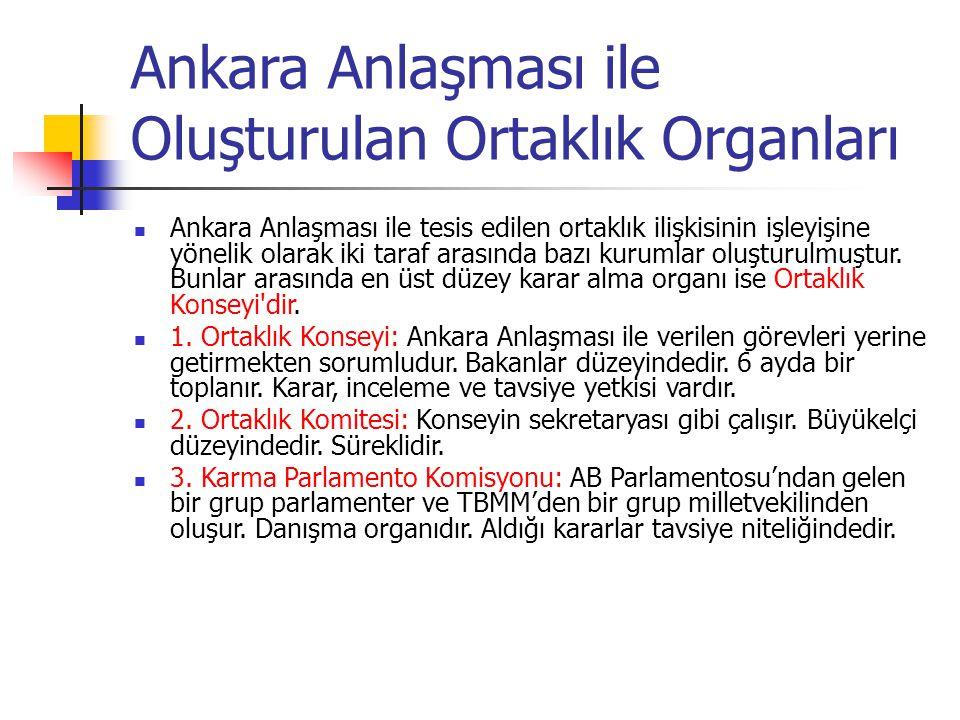 Ankara Anlaşması ile Oluşturulan Ortaklık Organları Ankara Anlaşması ile tesis edilen ortaklık ilişkisinin işleyişine yönelik olarak iki taraf arasınd