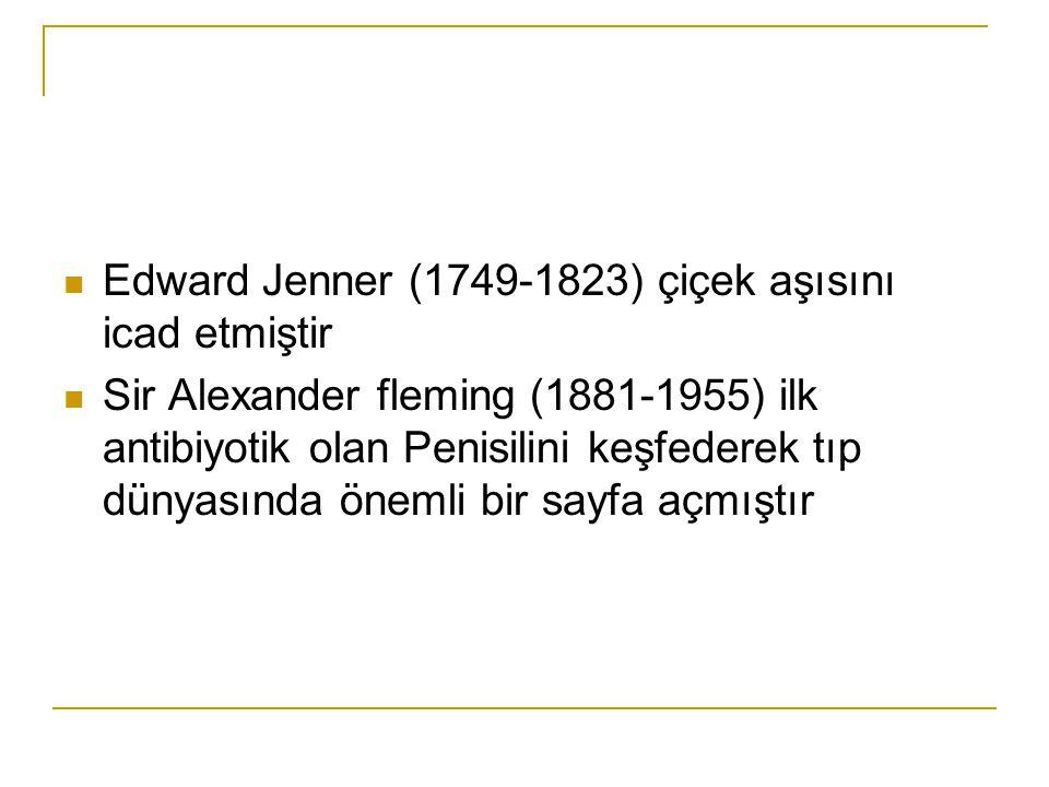 Edward Jenner (1749-1823) çiçek aşısını icad etmiştir Sir Alexander fleming (1881-1955) ilk antibiyotik olan Penisilini keşfederek tıp dünyasında önem