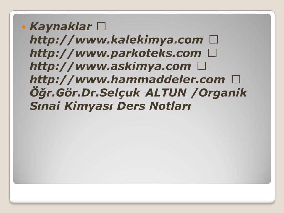 Kaynaklar http://www.kalekimya.com http://www.parkoteks.com http://www.askimya.com http://www.hammaddeler.com Öğr.Gör.Dr.Selçuk ALTUN /Organik Sınai K