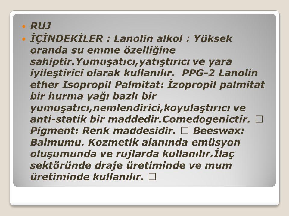 RUJ İÇİNDEKİLER : Lanolin alkol : Yüksek oranda su emme özelliğine sahiptir.Yumuşatıcı,yatıştırıcı ve yara iyileştirici olarak kullanılır. PPG-2 Lanol