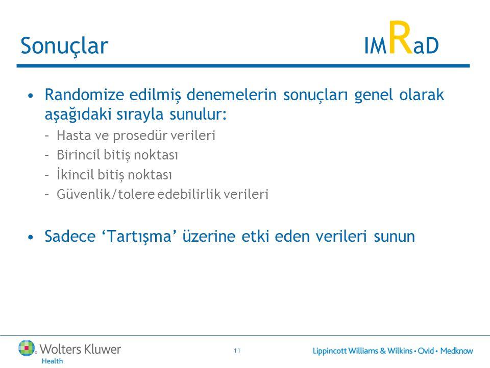 11 SonuçlarIM R aD Randomize edilmiş denemelerin sonuçları genel olarak aşağıdaki sırayla sunulur: –Hasta ve prosedür verileri –Birincil bitiş noktası