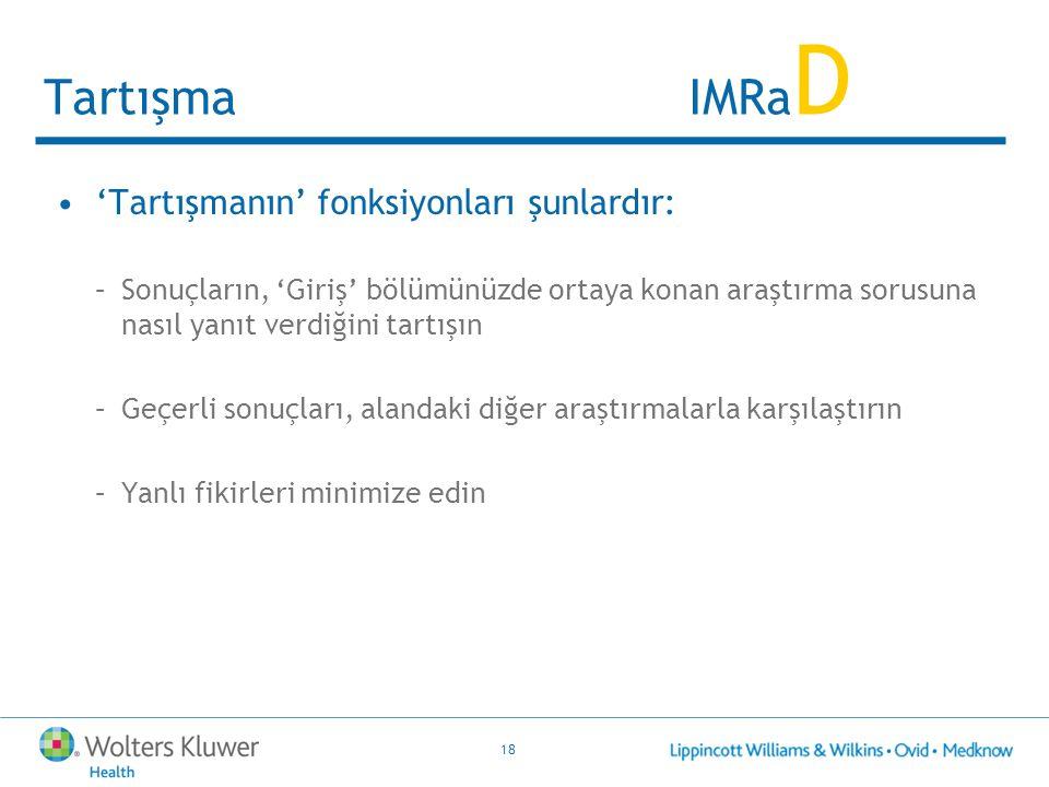 18 Tartışma IMRa D 'Tartışmanın' fonksiyonları şunlardır: –Sonuçların, 'Giriş' bölümünüzde ortaya konan araştırma sorusuna nasıl yanıt verdiğini tartı