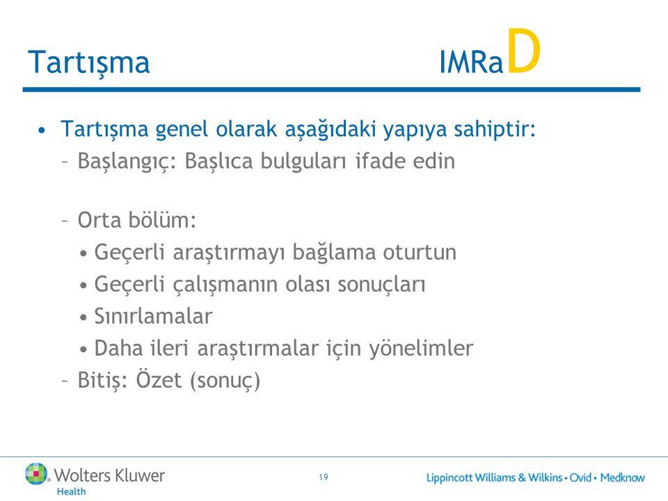19 Tartışma IMRa D Tartışma genel olarak aşağıdaki yapıya sahiptir: –Başlangıç: Başlıca bulguları ifade edin –Orta bölüm: Geçerli araştırmayı bağlama