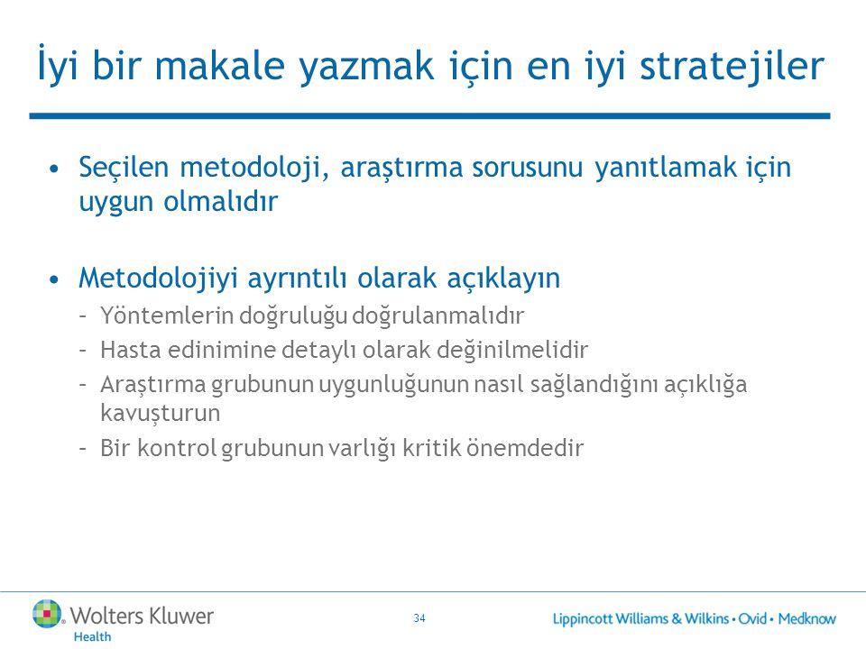 34 İyi bir makale yazmak için en iyi stratejiler Seçilen metodoloji, araştırma sorusunu yanıtlamak için uygun olmalıdır Metodolojiyi ayrıntılı olarak