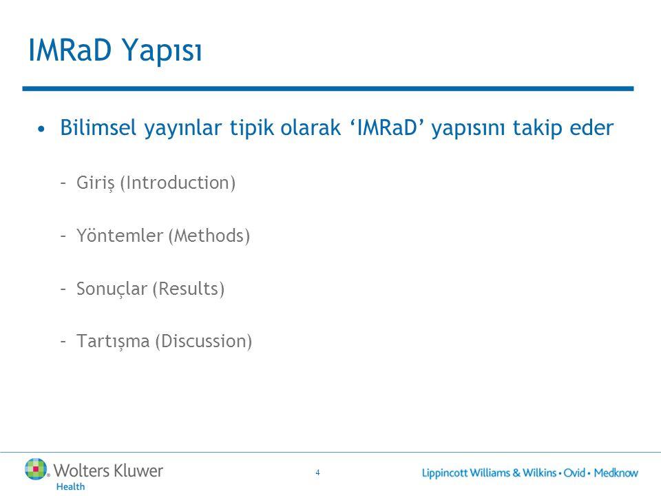4 IMRaD Yapısı Bilimsel yayınlar tipik olarak 'IMRaD' yapısını takip eder –Giriş (Introduction) –Yöntemler (Methods) –Sonuçlar (Results) –Tartışma (Di