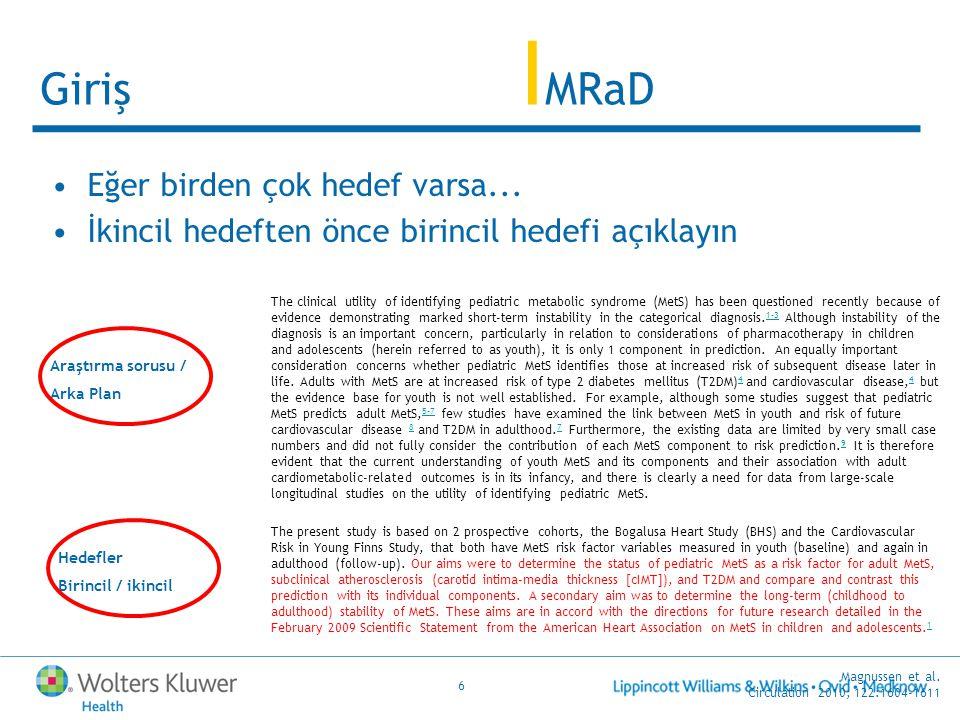6 Giriş I MRaD Eğer birden çok hedef varsa... İkincil hedeften önce birincil hedefi açıklayın Araştırma sorusu / Arka Plan Magnussen et al. Circulatio