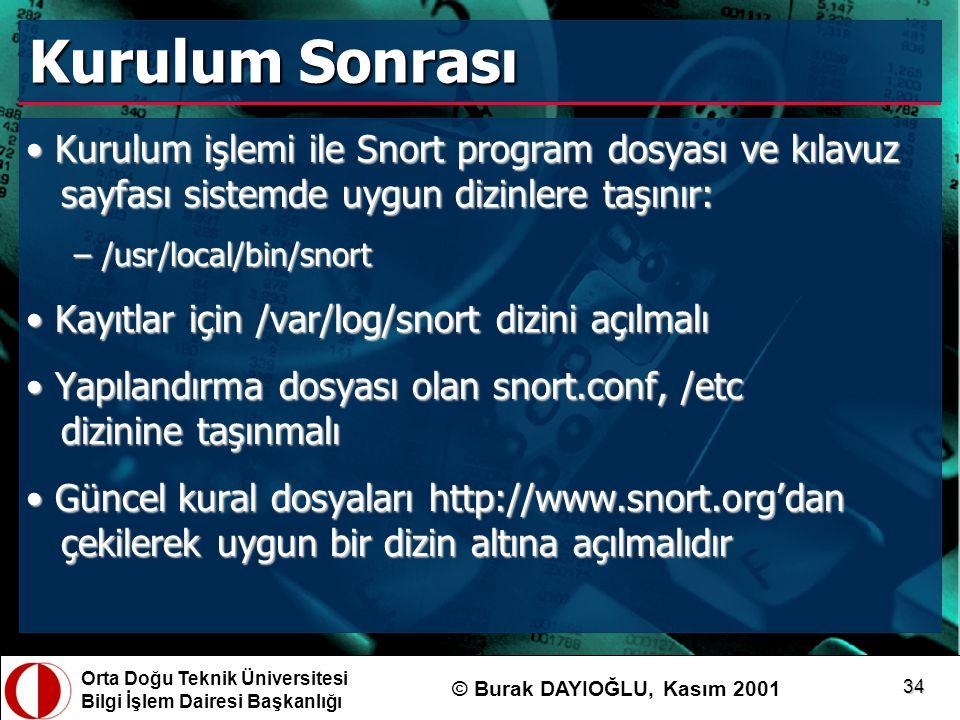 Orta Doğu Teknik Üniversitesi Bilgi İşlem Dairesi Başkanlığı © Burak DAYIOĞLU, Kasım 2001 34 Kurulum Sonrası Kurulum işlemi ile Snort program dosyası