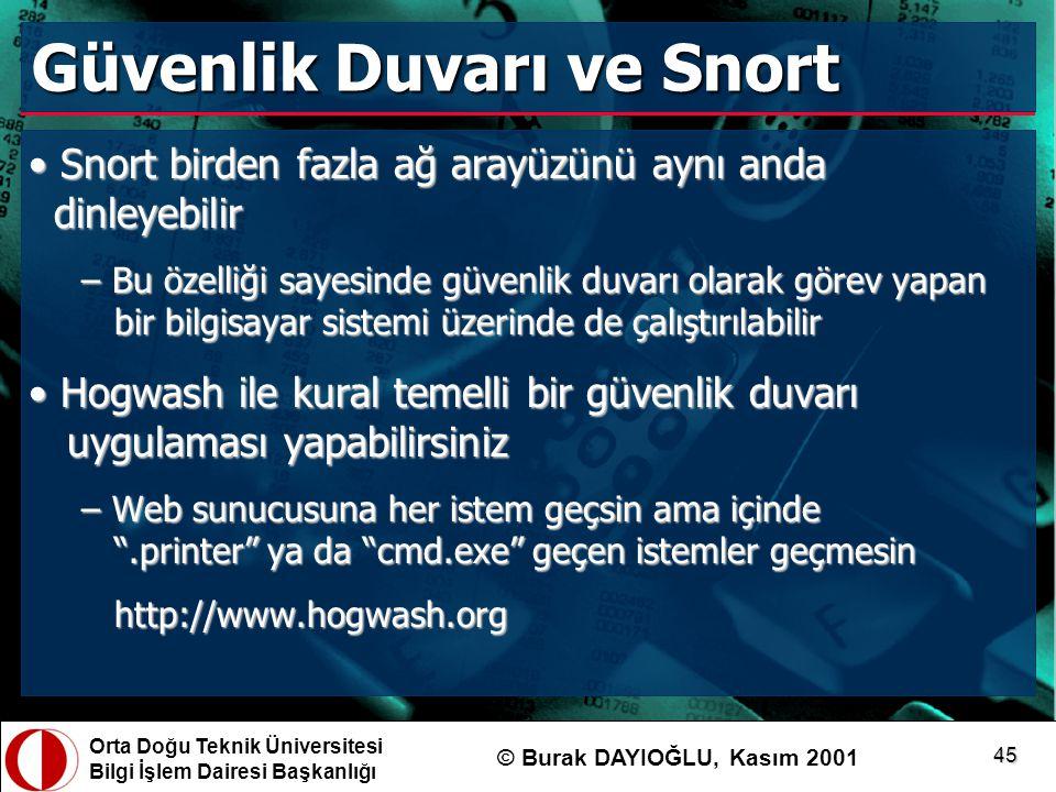 Orta Doğu Teknik Üniversitesi Bilgi İşlem Dairesi Başkanlığı © Burak DAYIOĞLU, Kasım 2001 45 Güvenlik Duvarı ve Snort Snort birden fazla ağ arayüzünü