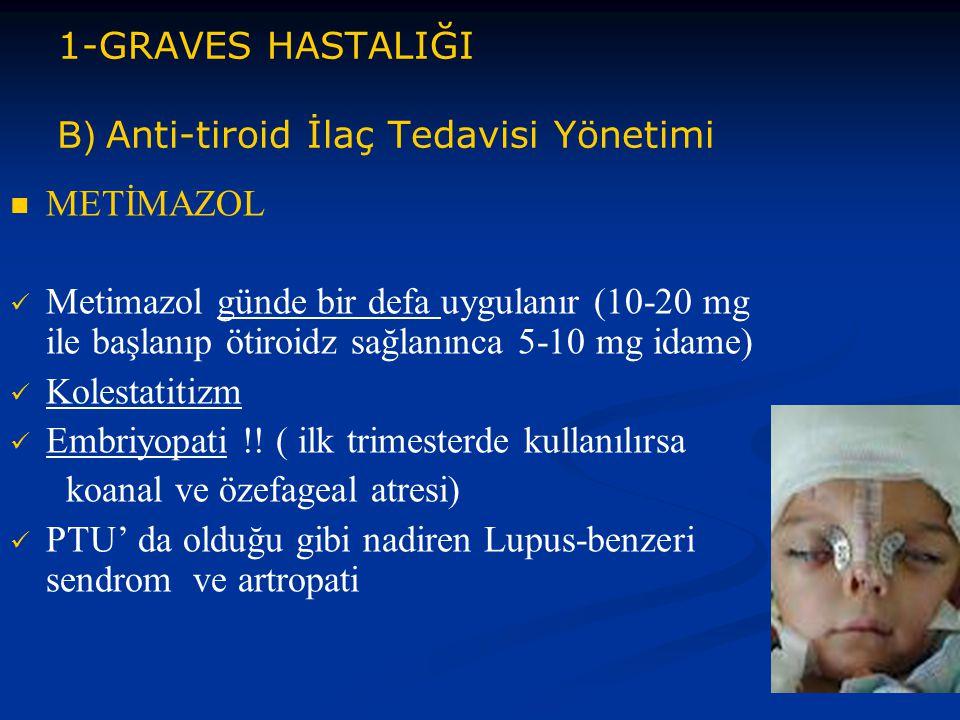1-GRAVES HASTALIĞI B) Anti-tiroid İlaç Tedavisi Yönetimi METİMAZOL Metimazol günde bir defa uygulanır (10-20 mg ile başlanıp ötiroidz sağlanınca 5-10