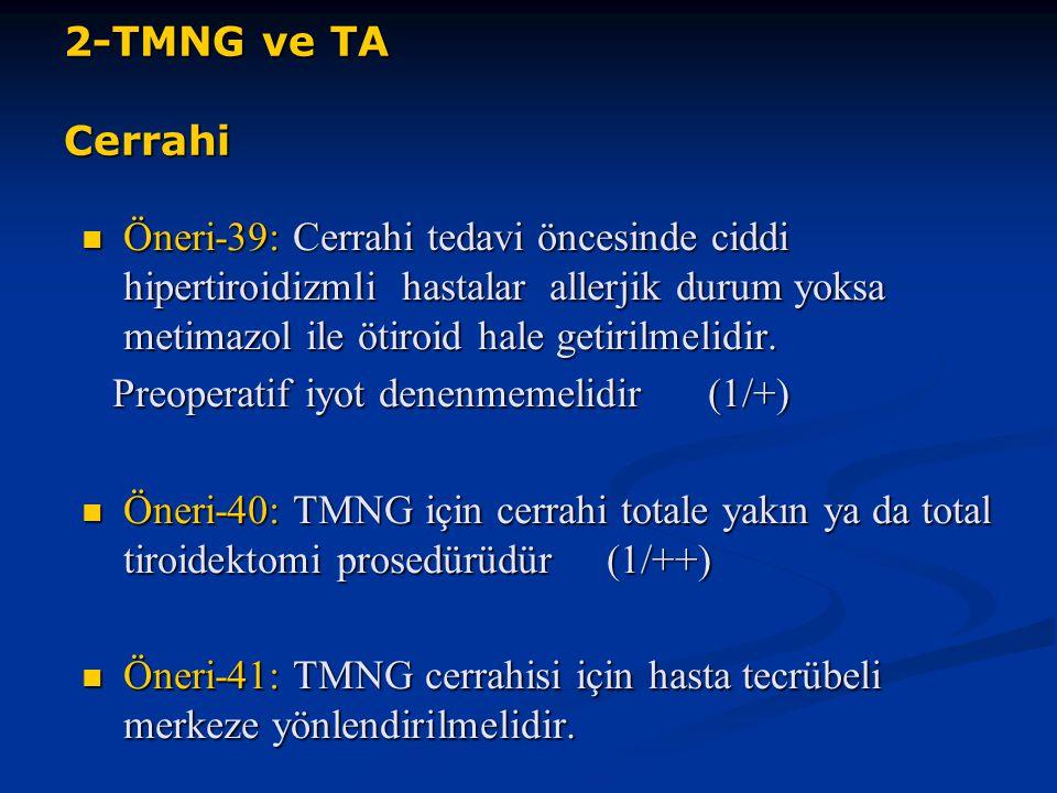 2-TMNG ve TA Cerrahi Öneri-39: Cerrahi tedavi öncesinde ciddi hipertiroidizmli hastalar allerjik durum yoksa metimazol ile ötiroid hale getirilmelidir