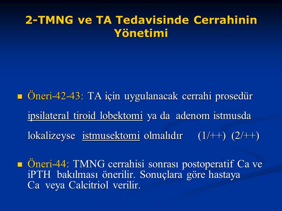 2-TMNG ve TA Tedavisinde Cerrahinin Yönetimi Öneri-42-43: TA için uygulanacak cerrahi prosedür ipsilateral tiroid lobektomi ya da adenom istmusda loka
