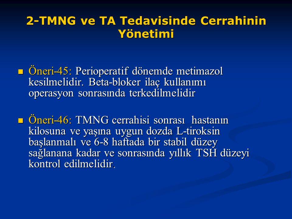 2-TMNG ve TA Tedavisinde Cerrahinin Yönetimi Öneri-45: Perioperatif dönemde metimazol kesilmelidir. Beta-bloker ilaç kullanımı operasyon sonrasında te