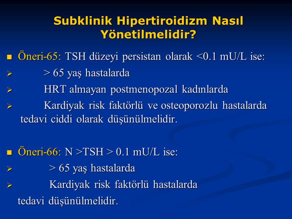 Subklinik Hipertiroidizm Nasıl Yönetilmelidir? Öneri-65: TSH düzeyi persistan olarak <0.1 mU/L ise: Öneri-65: TSH düzeyi persistan olarak <0.1 mU/L is