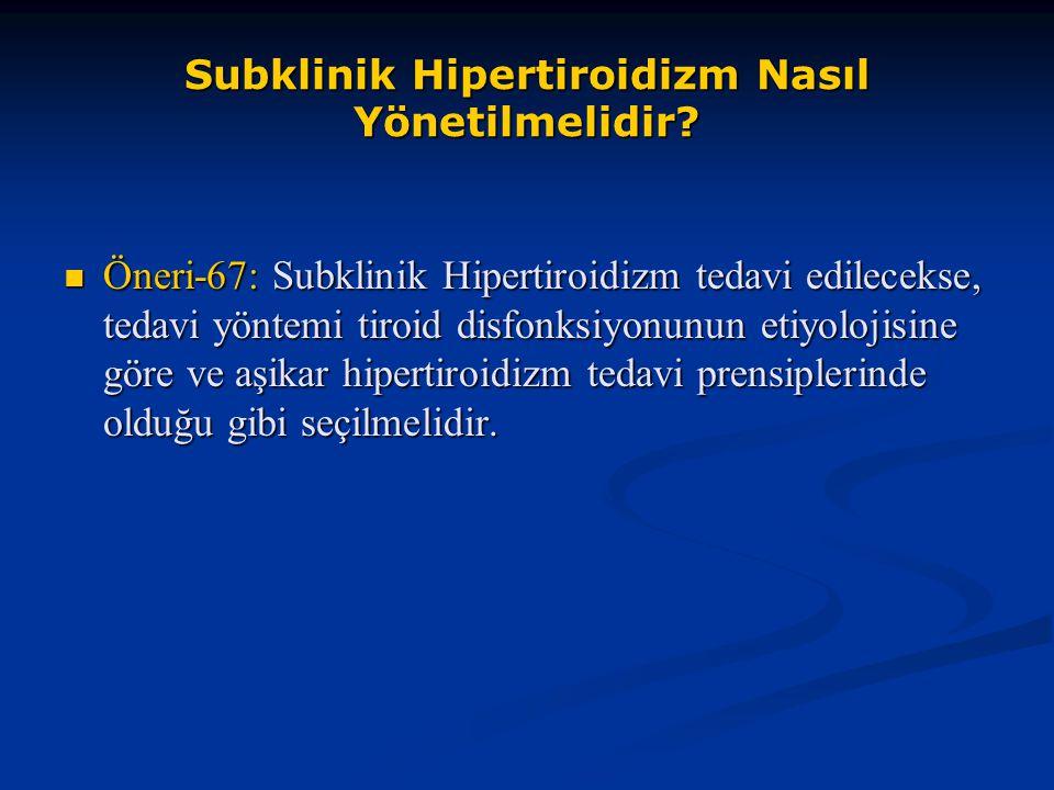 Subklinik Hipertiroidizm Nasıl Yönetilmelidir? Öneri-67: Subklinik Hipertiroidizm tedavi edilecekse, tedavi yöntemi tiroid disfonksiyonunun etiyolojis