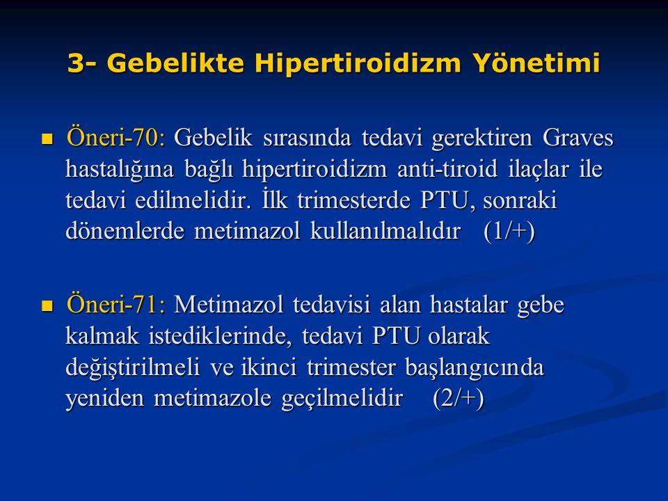 Öneri-70: Gebelik sırasında tedavi gerektiren Graves hastalığına bağlı hipertiroidizm anti-tiroid ilaçlar ile tedavi edilmelidir. İlk trimesterde PTU,