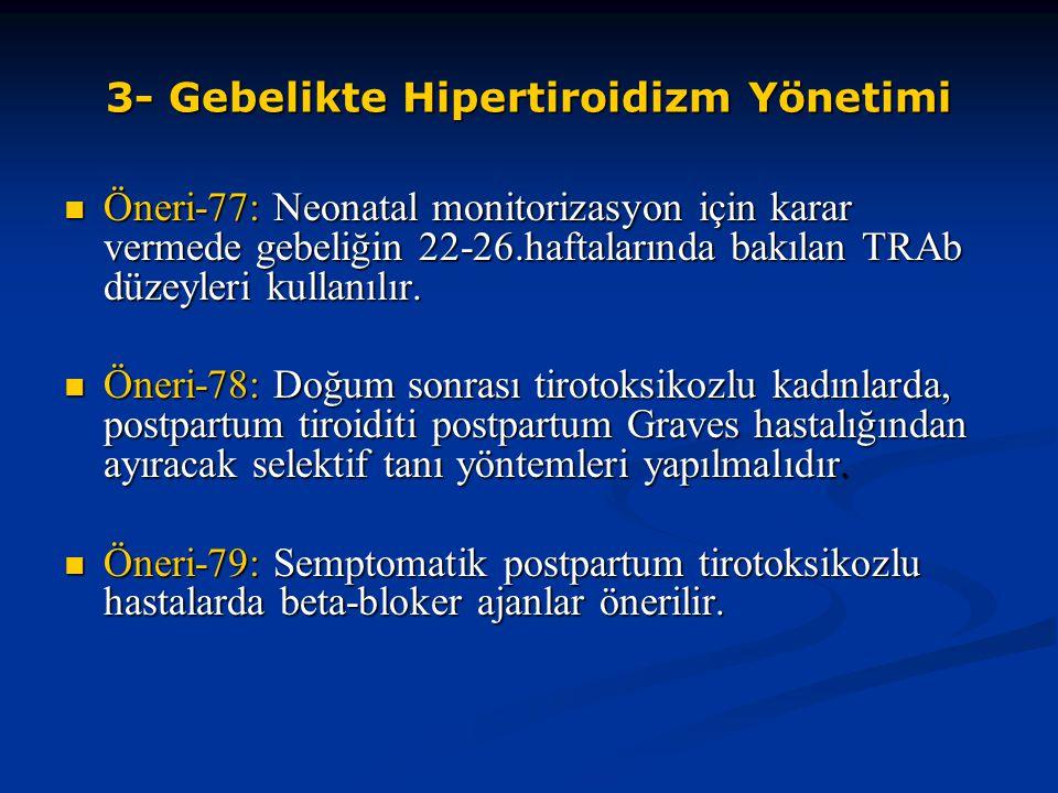 3- Gebelikte Hipertiroidizm Yönetimi Öneri-77: Neonatal monitorizasyon için karar vermede gebeliğin 22-26.haftalarında bakılan TRAb düzeyleri kullanıl