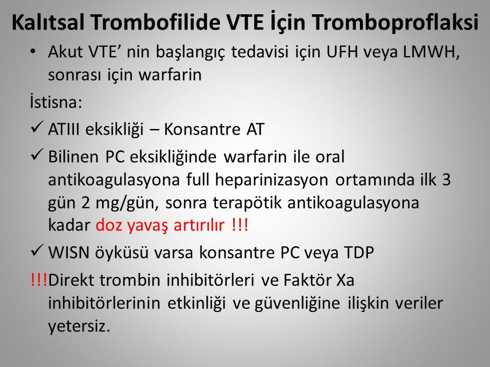Kalıtsal Trombofilide VTE İçin Tromboproflaksi Akut VTE' nin başlangıç tedavisi için UFH veya LMWH, sonrası için warfarin İstisna: ATIII eksikliği – K