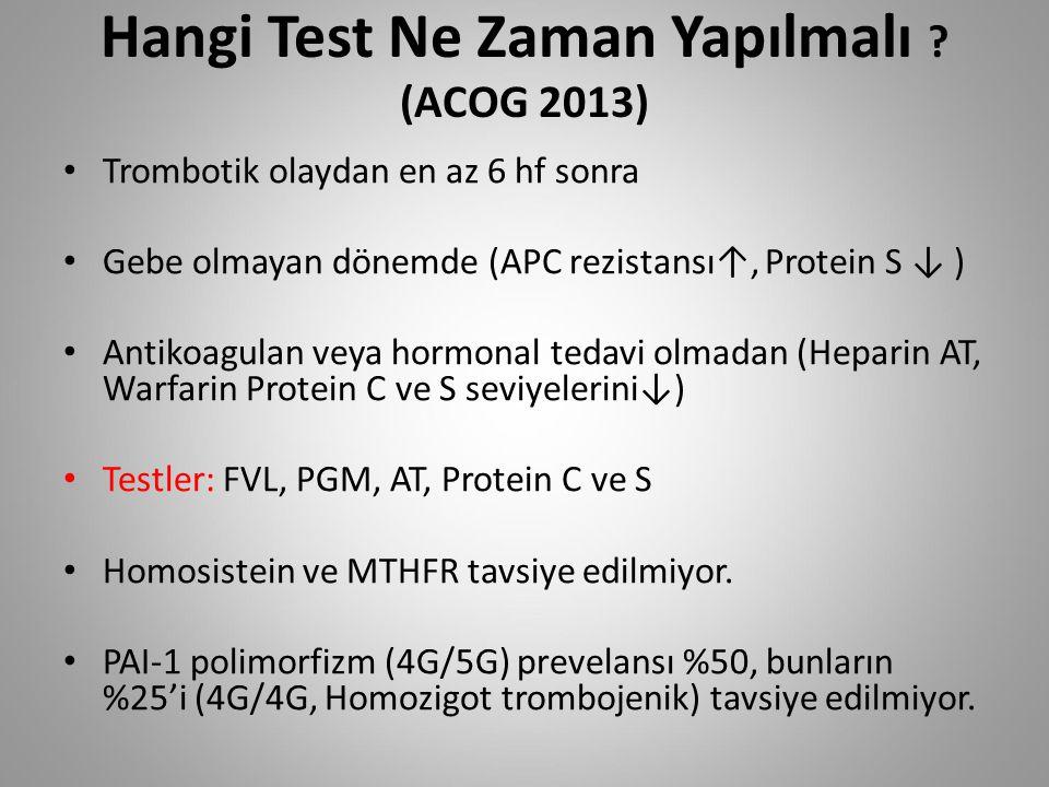 Hangi Test Ne Zaman Yapılmalı ? (ACOG 2013) Trombotik olaydan en az 6 hf sonra Gebe olmayan dönemde (APC rezistansı↑, Protein S ↓ ) Antikoagulan veya