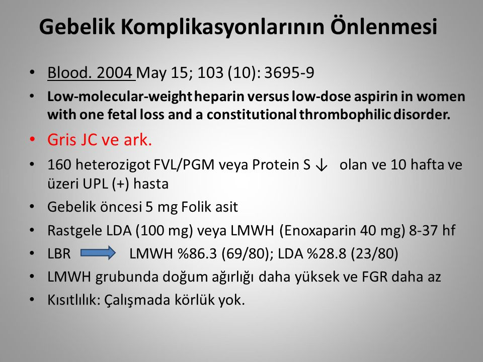 Gebelik Komplikasyonlarının Önlenmesi Blood. 2004 May 15; 103 (10): 3695-9 Low-molecular-weight heparin versus low-dose aspirin in women with one feta
