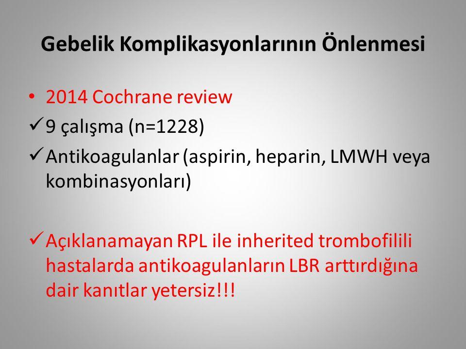 Gebelik Komplikasyonlarının Önlenmesi 2014 Cochrane review 9 çalışma (n=1228) Antikoagulanlar (aspirin, heparin, LMWH veya kombinasyonları) Açıklanama