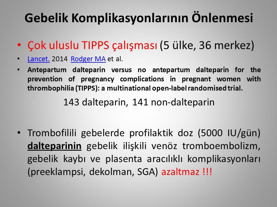 Gebelik Komplikasyonlarının Önlenmesi Çok uluslu TIPPS çalışması (5 ülke, 36 merkez) Lancet. 2014 Rodger MA et al. Lancet.Rodger MA Antepartum daltepa