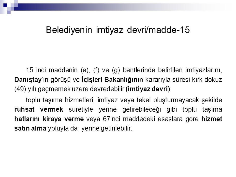 Belediyenin imtiyaz devri/madde-15 15 inci maddenin (e), (f) ve (g) bentlerinde belirtilen imtiyazlarını, Danıştay'ın görüşü ve İçişleri Bakanlığının